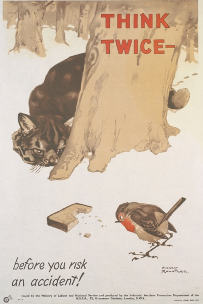 a cat hides behind a tree, waiting to pounce on a robin as it approaches a discarded slice of bread. text: THINK TWICE- before you risk an accident! HARRY ROWNTREE Issued by the Ministry of Labour and National Service and produced by the Industrial Accident Prevention Department of the N.S.F.A., 52, Grosvenor Gardens, London, S.W.1.