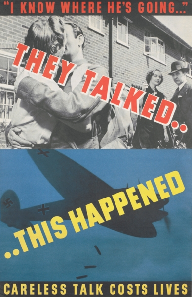 the upper image is a photograph a young couple standing in the street, embracing and kissing. The man is in army uniform and carries a kit bag. In the background, a man and woman look on. The lower image shows a German aircraft dropping bombs at night. text: 'I KNOW WHERE HE'S GOING...' THEY TALKED .. .. THIS HAPPENED CARELESS TALK COSTS LIVES A.G.12. PRINTED FOR H.M. STATIONERY OFFICE BY FOSH AND CROSS LTD., LONDON 51-7345.