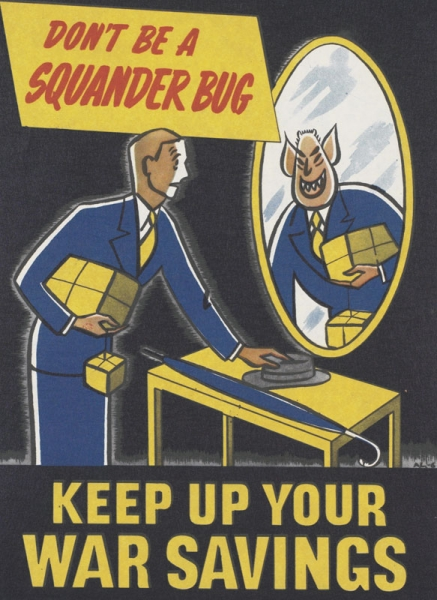 a three-quarter length depiction of a male civilian wearing a suit and tie. He has just returned home from shopping, and holds two parcels. As he puts his hat and umbrella down on a table, he looks at himself in a mirror, where he sees himself transformed into the Squander Bug character. text: DON'T BE A SQUANDER BUG A.L.-6 KEEP UP YOUR WAR SAVINGS.