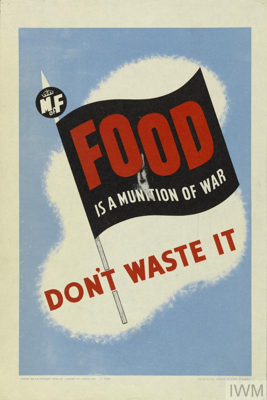 Poster by the Ministry of Food. Text: Food is a Munition of War. Don't Waste It