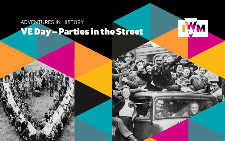 Adventures in History: VE Day: Parties in the Street graphic